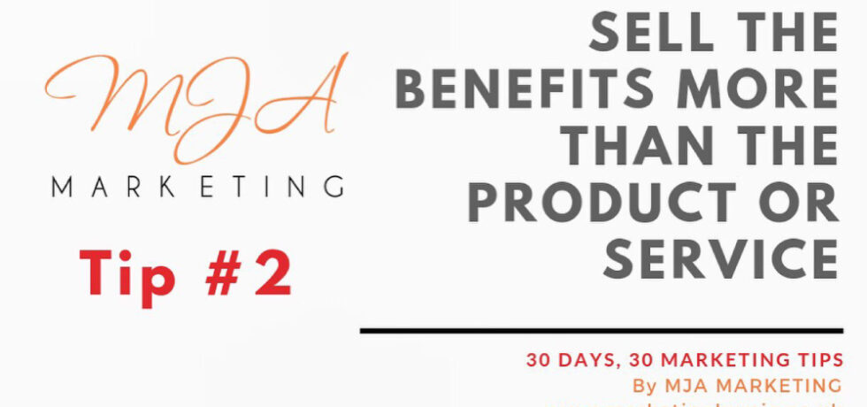 Sell the benefits more than the product or service.